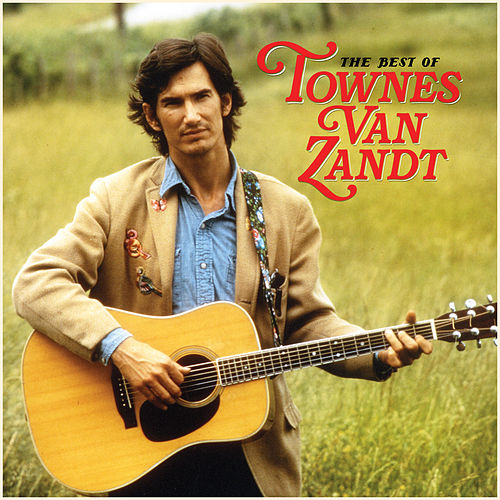 The Best of Townes Van Zandt by Townes Van Zandt