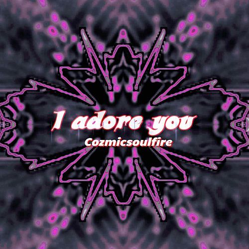 I Adore You by Cozmicsoulfire