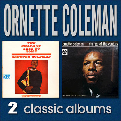 The Shape of Jazz to Come / Change of the Century by Ornette Coleman