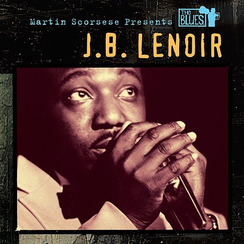 Martin Scorsese Presents The Blues: J.B. Lenoir de J.B. Lenoir