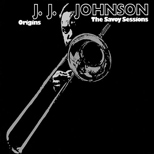 Origins: The Savoy Sessions by J.J. Johnson