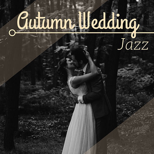 Autumn Wedding Jazz - Cozy Jazz Background Music for Fall Wedding Reception by Wedding Music Duet
