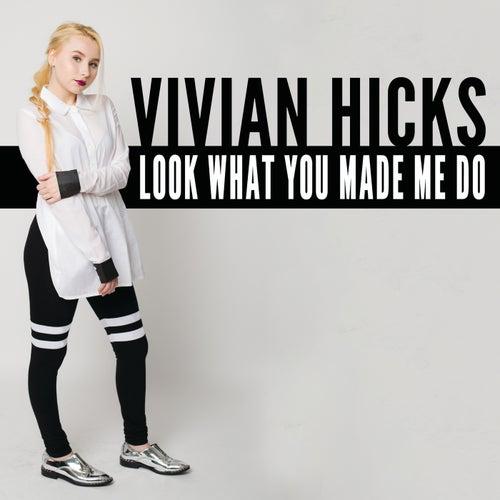 Look What You Made Me Do von Vivian Hicks