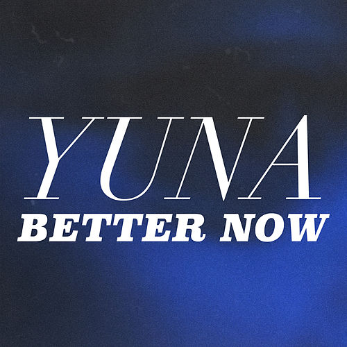 Better Now by Yuna