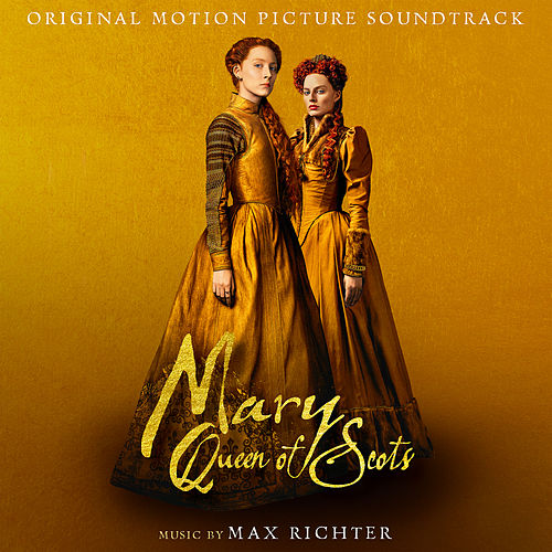 Mary Queen Of Scots (Original Motion Picture Soundtrack) von Max Richter