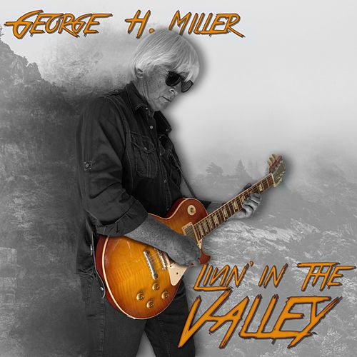 Livin' in the Valley by George Hotte Miller