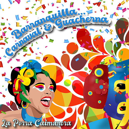 Barranquilla… Carnaval & Guacherna / La Porra Caimanera by Various Artists