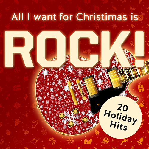 All I Want for Christmas Is Rock! 20 Holiday Rock Classics von Various Artists
