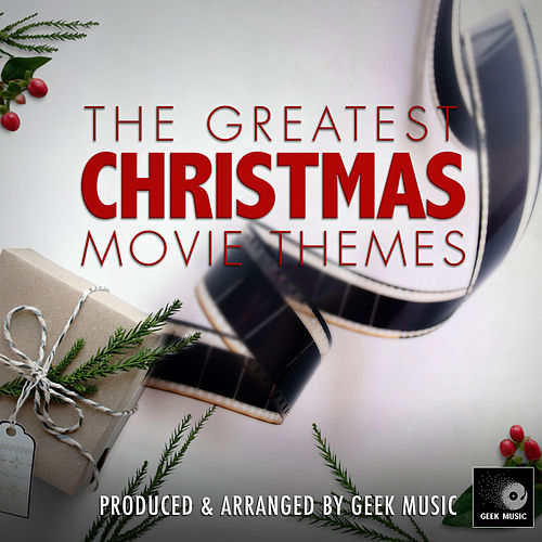 The Greatest Christmas Movie Themes by Geek Music