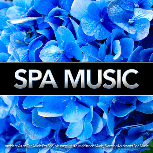 Spa Music: Ambient Asian Zen Music For Spa, Massage Music, Meditation Music and Sleeping Music by Relaxing Spa Music