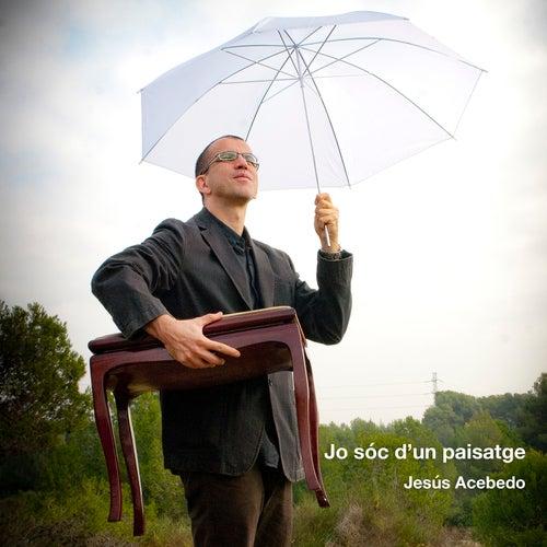 Jo Sóc D'un Paisatge by Jesús Acebedo