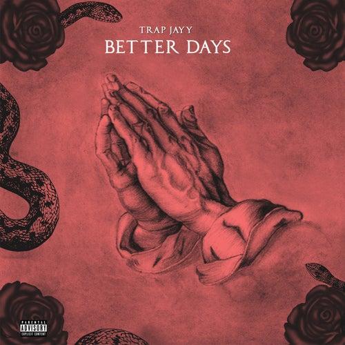 Better Days by Trap Jayy
