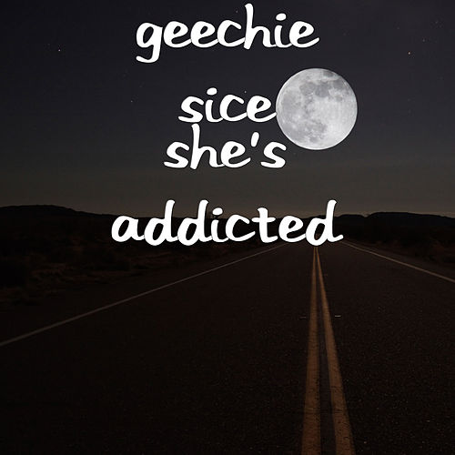 She's Addicted by Geechie sice
