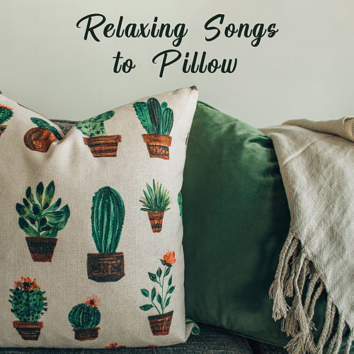 Relaxing Songs to Pillow by The Relaxation