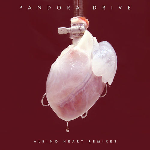 Albino Heart (Remixes) by Pandora Drive