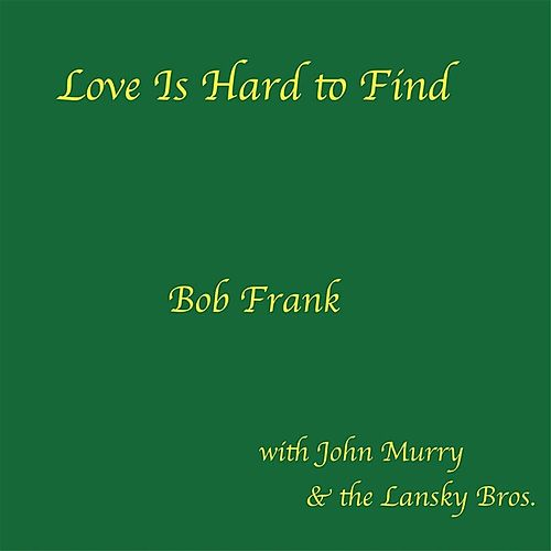 Love Is Hard to Find by Bob Frank
