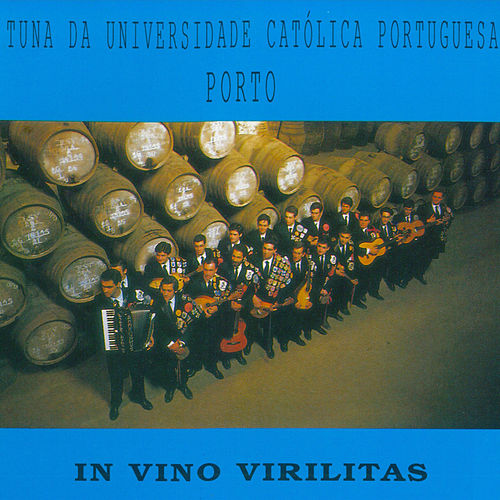 In Vino Virilitas de Tuna da Universidade Católica Portuguesa - Porto