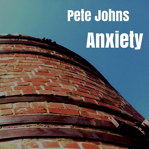 Anxiety by Pete Johns