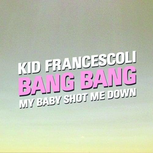 Bang Bang (My Baby Shot Me Down) von Kid Francescoli
