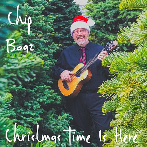 Christmas Time Is Here by Chip Boaz