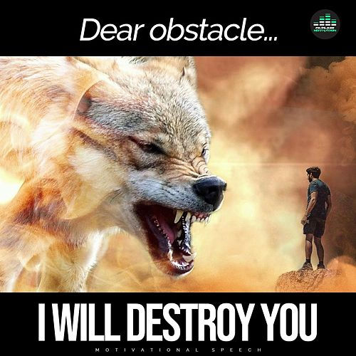 Dear Obstacle I Will Destroy You (Motivational Speech) by Fearless Motivation