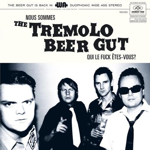 Nous Sommes the Tremolo Beer Gut... Qui Le Fuck Êtes-Vous ? de The Tremolo Beer Gut