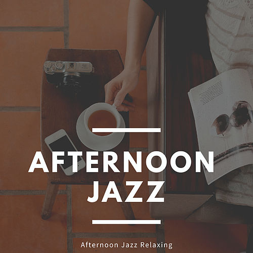 Afternoon Jazz Relaxing von Afternoon Jazz