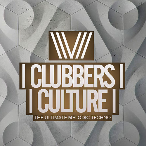 Clubbers Culture: The Ultimate Melodic Techno - EP by Various Artists