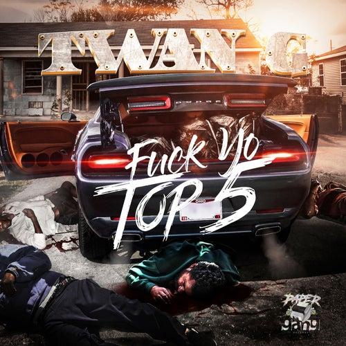 Fuck Yo Top 5 by Twang