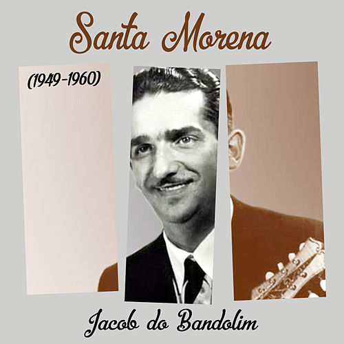 Santa Morena von Jacob Do Bandolim