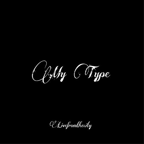 My Type by Livefromthecity