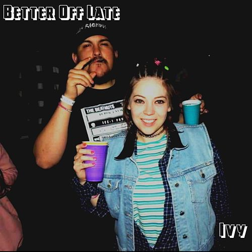 Better Off Late by Ivy