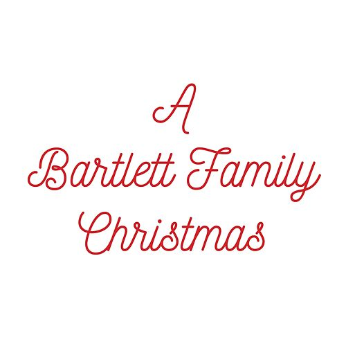 A Bartlett Family Christmas by The Bartlett Family