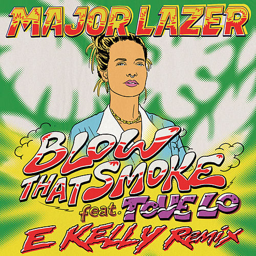 Blow That Smoke (feat. Tove Lo) [E Kelly Remix] di Major Lazer