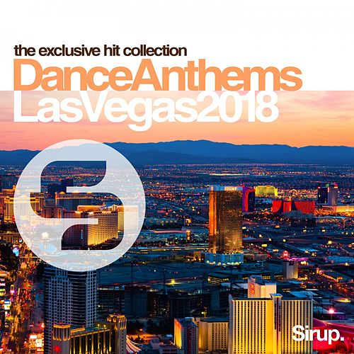 Sirup Dance Anthems Las Vegas 2018 by Various Artists