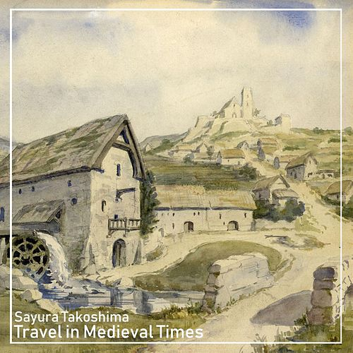 Travel in Medieval Times de Sayura Takoshima