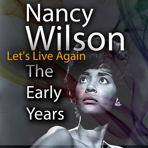 Let's Live Again The Early Years by Nancy Wilson