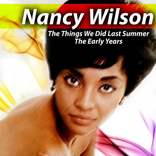 The Things We Did Last Summer The Early Years de Nancy Wilson
