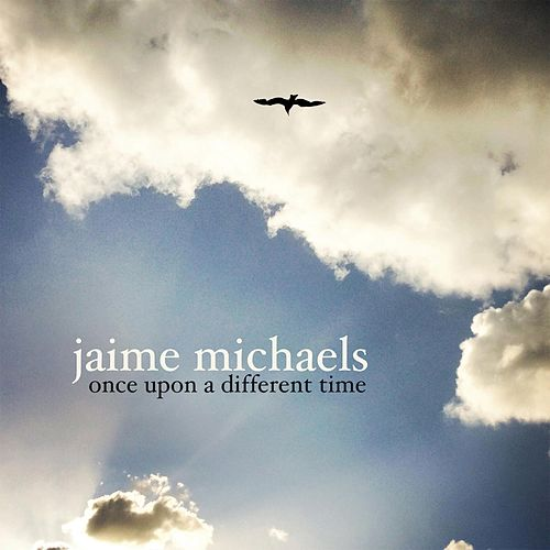 Once Upon a Different Time by jaime michaels