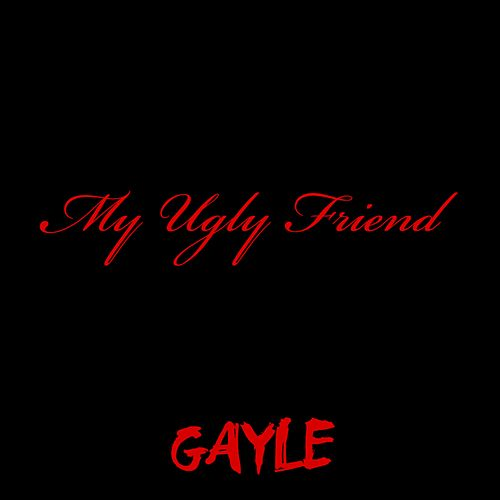 Ugly Friend by Gayle