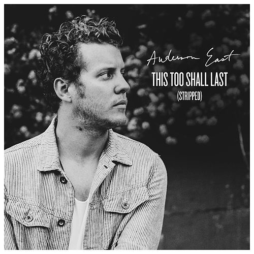 This Too Shall Last (Stripped) by Anderson East