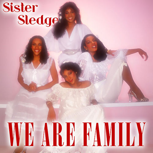 We Are Family von Sister Sledge