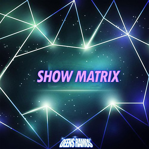 Show Matrix by Deens Ramos