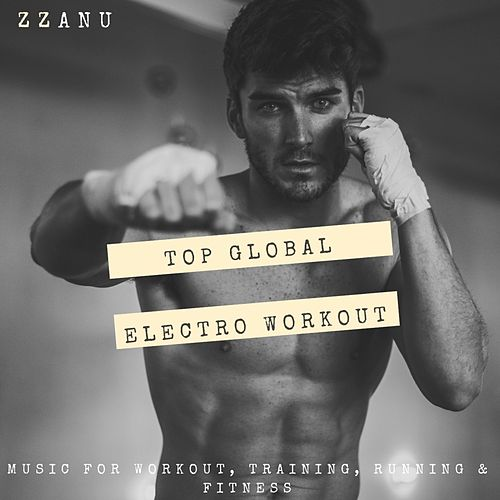 Top Global Electro Workout (Music for Workout, Training, Running & Fitness) by ZZanu