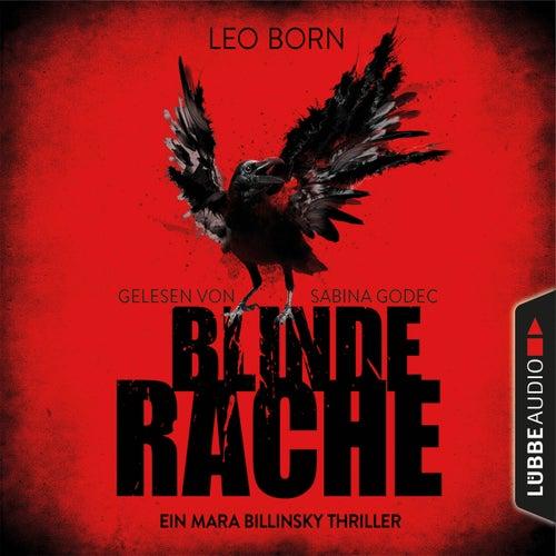 Blinde Rache - Ein Mara Billinsky Thriller - Ein Fall für Mara Billinsky 1 (Gekürzt) von Leo Born