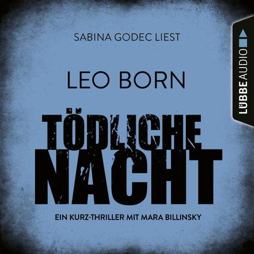 Tödliche Nacht - Ein Kurz-Thriller mit Mara Billinsky (Ungekürzt) von Leo Born