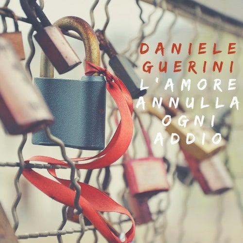 L'amore annulla ogni addio by Daniele Guerini