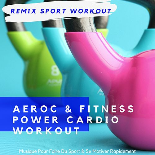 Aeroc & Fitness Power Cardio Workout (Musique Pour Faire Du Sport & Se Motiver Rapidement) de Remix Sport Workout