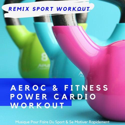 Aeroc & Fitness Power Cardio Workout (Musique Pour Faire Du Sport & Se Motiver Rapidement) de Remix Sport Workout