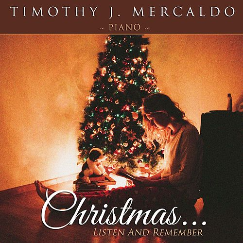 Christmas... Listen and Remember by Timothy J. Mercaldo